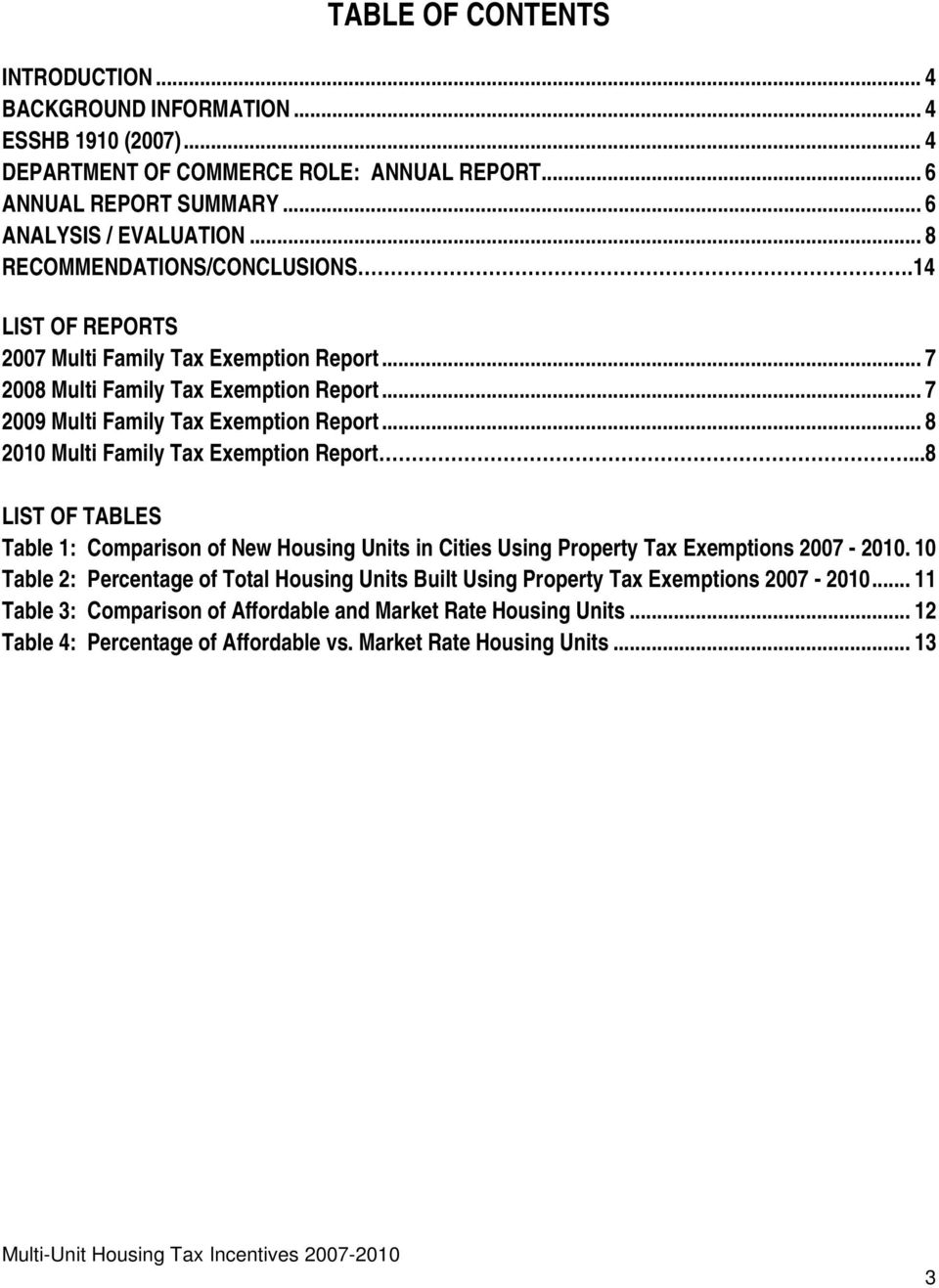 .. 8 2010 Multi Family Tax Exemption Report...8 LIST OF TABLES Table 1: Comparison of New Housing Units in Cities Using Property Tax Exemptions 2007-2010.