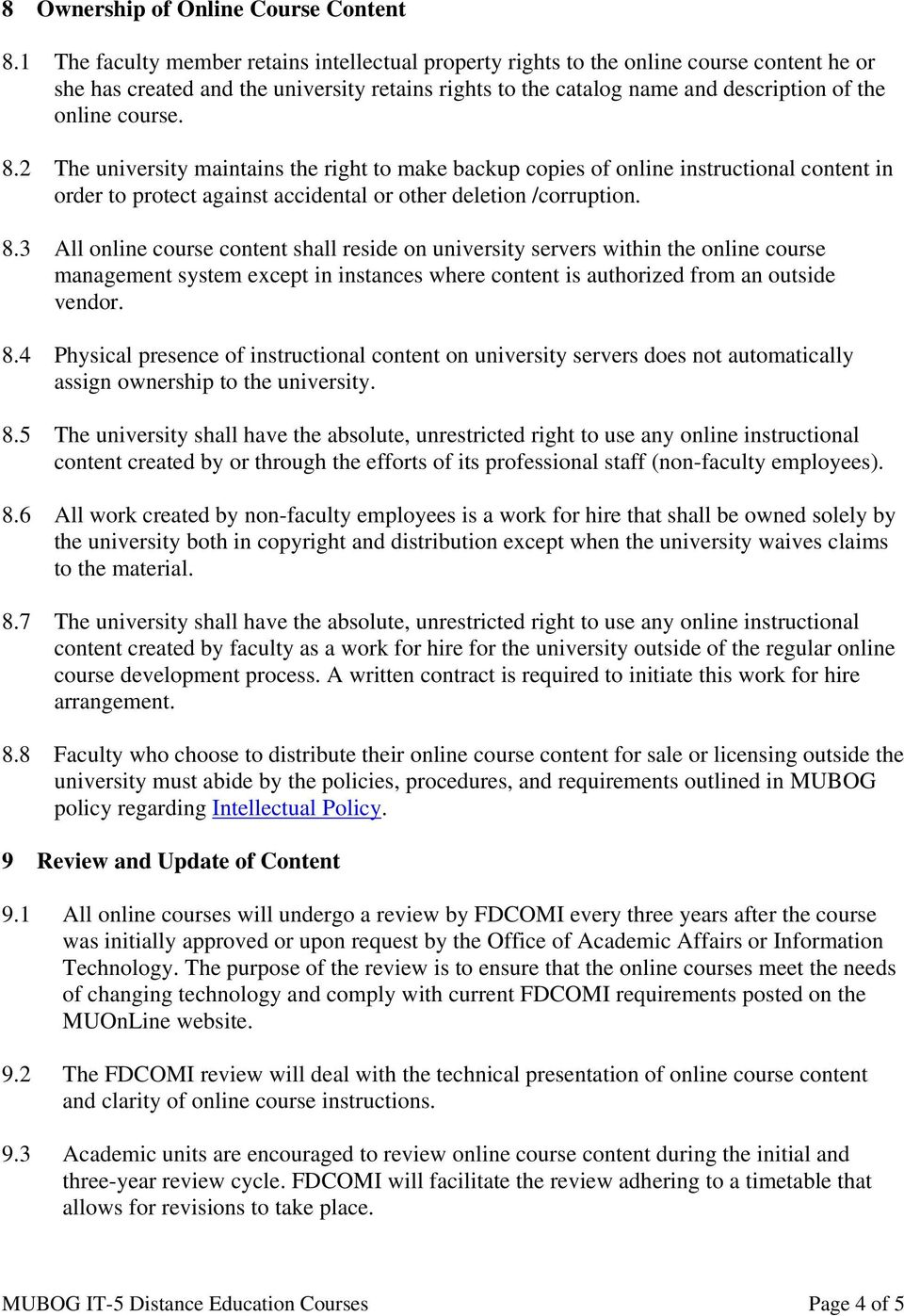 8.2 The university maintains the right to make backup copies of online instructional content in order to protect against accidental or other deletion /corruption. 8.