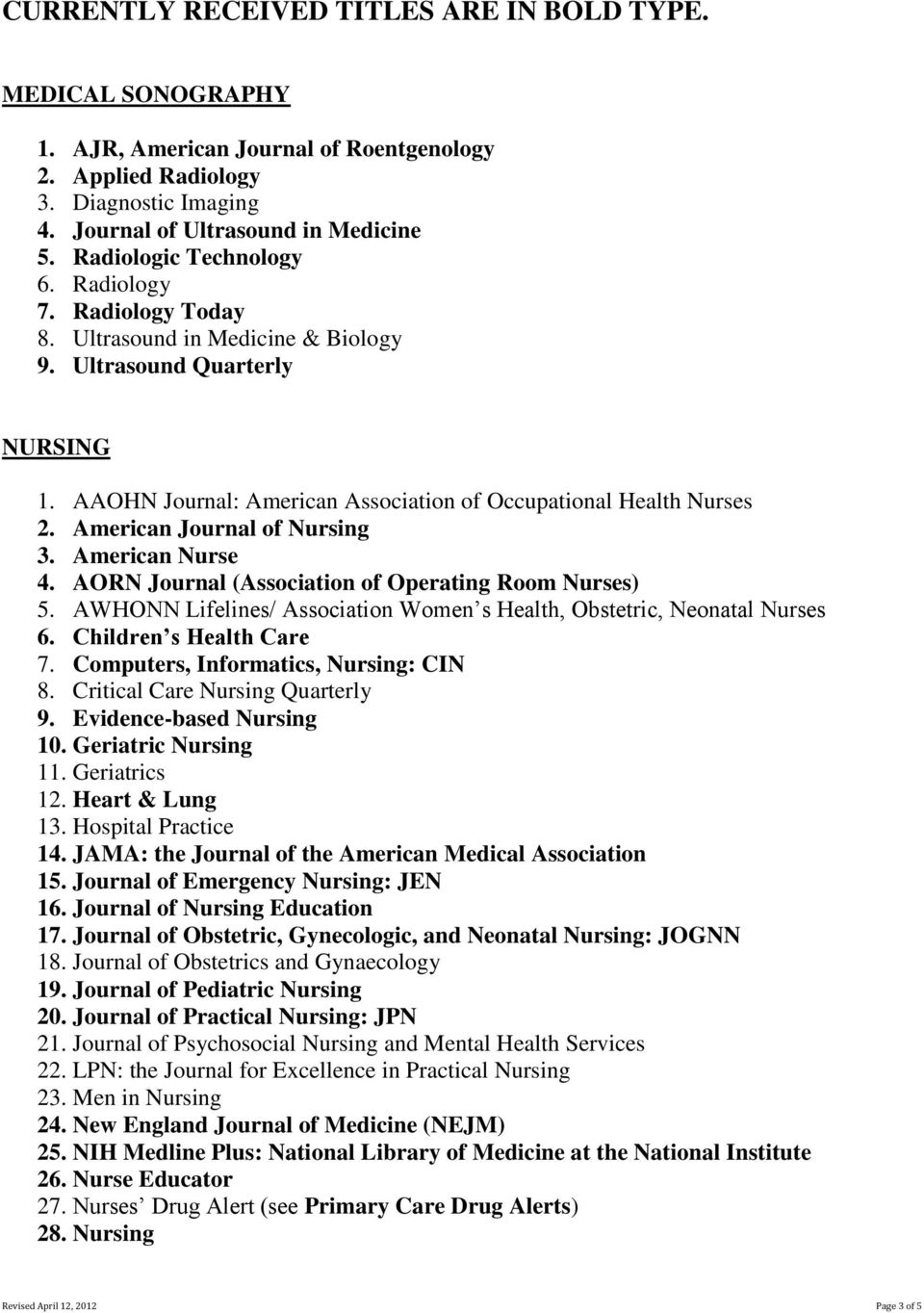 AORN Journal (Association of Operating Room Nurses) 5. AWHONN Lifelines/ Association Women s Health, Obstetric, Neonatal Nurses 6. Children s Health Care 7. Computers, Informatics, Nursing: CIN 8.