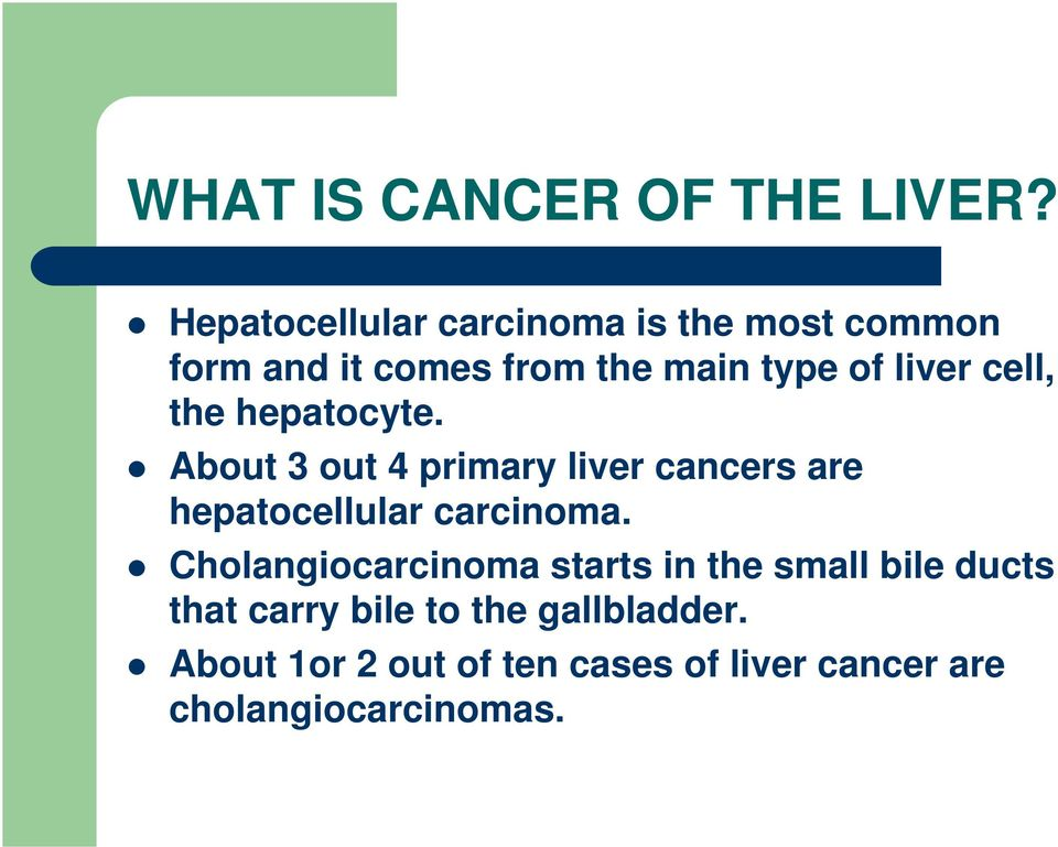 cell, the hepatocyte. About 3 out 4 primary liver cancers are hepatocellular carcinoma.