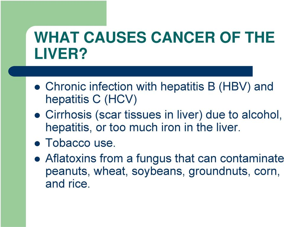 (scar tissues in liver) due to alcohol, hepatitis, or too much iron in the