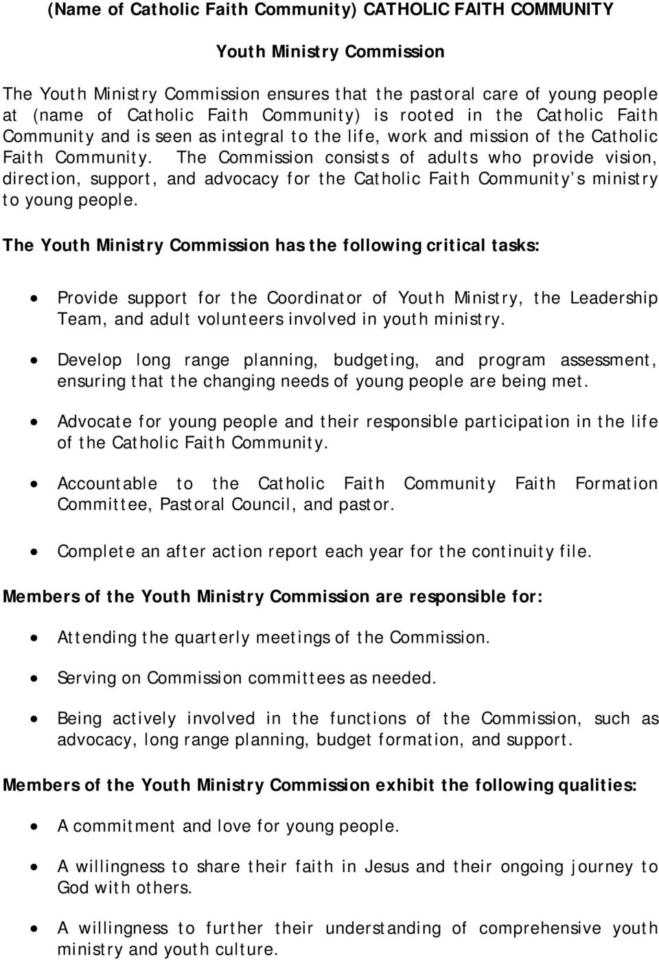 The Commission consists of adults who provide vision, direction, support, and advocacy for the Catholic Faith Community s ministry to young people.