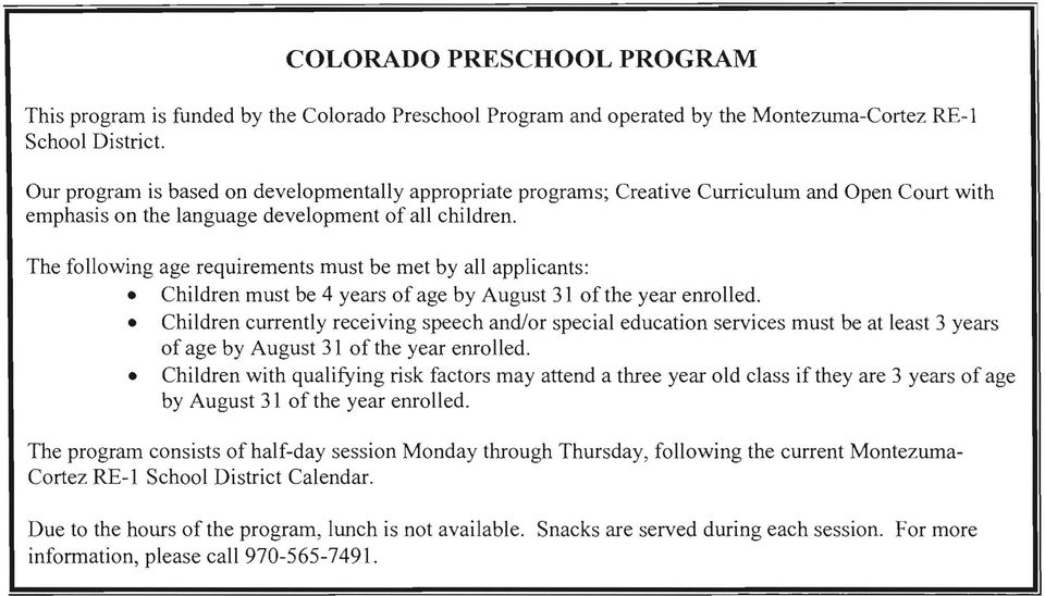 The following age requirements must be met by all applicants: Children must be 4 years of age by August 31 of the year enrolled.