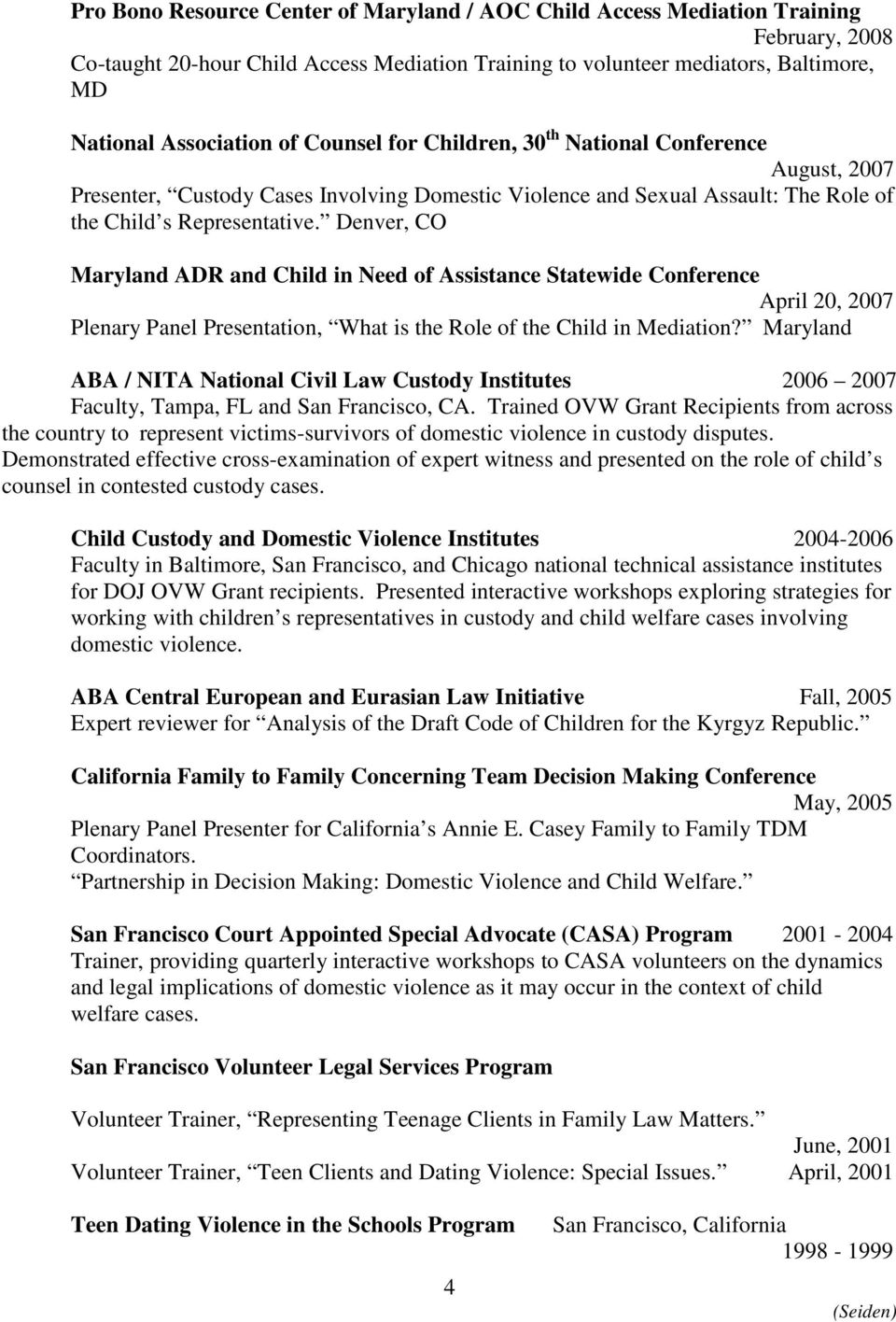 Denver, CO Maryland ADR and Child in Need of Assistance Statewide Conference April 20, 2007 Plenary Panel Presentation, What is the Role of the Child in Mediation?