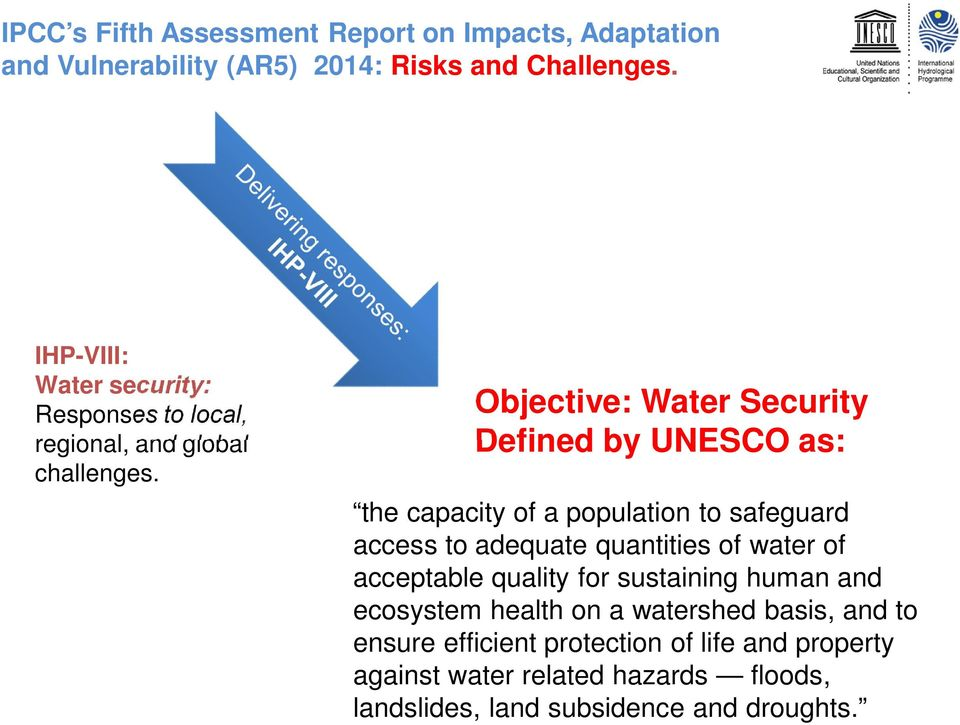 Objective: Water Security Defined by UNESCO as: the capacity of a population to safeguard access to adequate quantities of water of