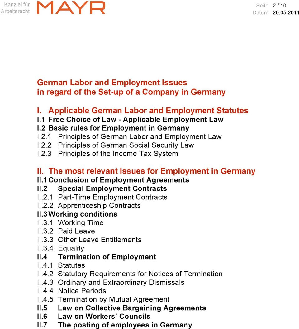 The most relevant Issues for Employment in Germany II.1 Conclusion of Employment Agreements II.2 Special Employment Contracts II.2.1 Part-Time Employment Contracts II.2.2 Apprenticeship Contracts II.