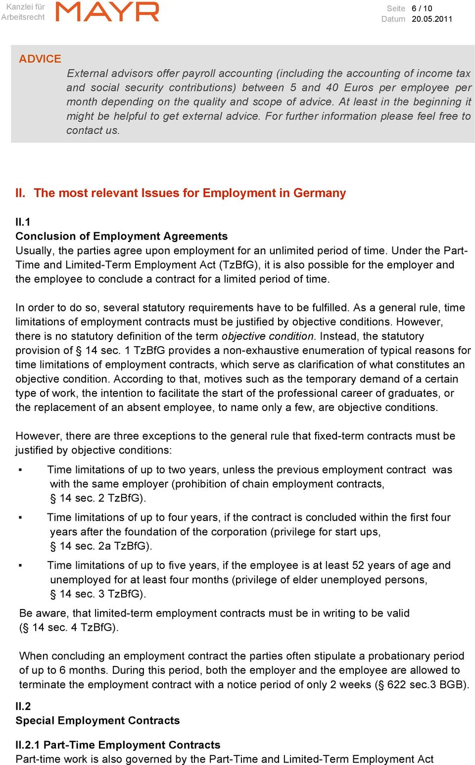 The most relevant Issues for Employment in Germany II.1 Conclusion of Employment Agreements Usually, the parties agree upon employment for an unlimited period of time.