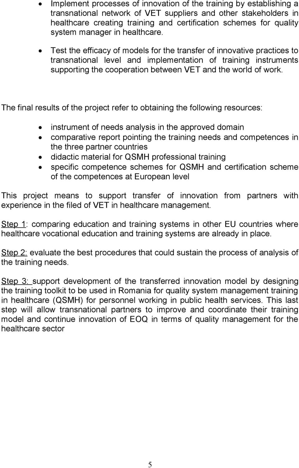 Test the efficacy of models for the transfer of innovative practices to transnational level and implementation of training instruments supporting the cooperation between VET and the world of work.