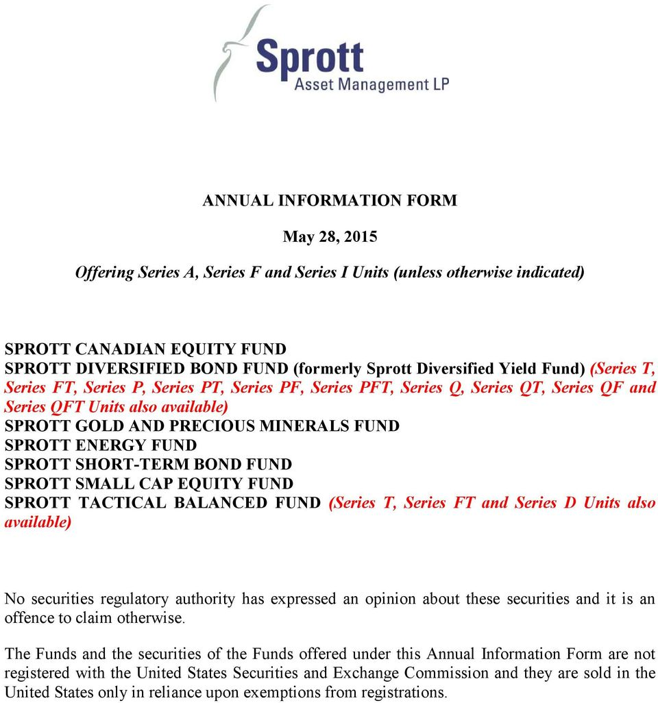 FUND SPROTT SHORT-TERM BOND FUND SPROTT SMALL CAP EQUITY FUND SPROTT TACTICAL BALANCED FUND (Series T, Series FT and Series D Units also available) No securities regulatory authority has expressed an