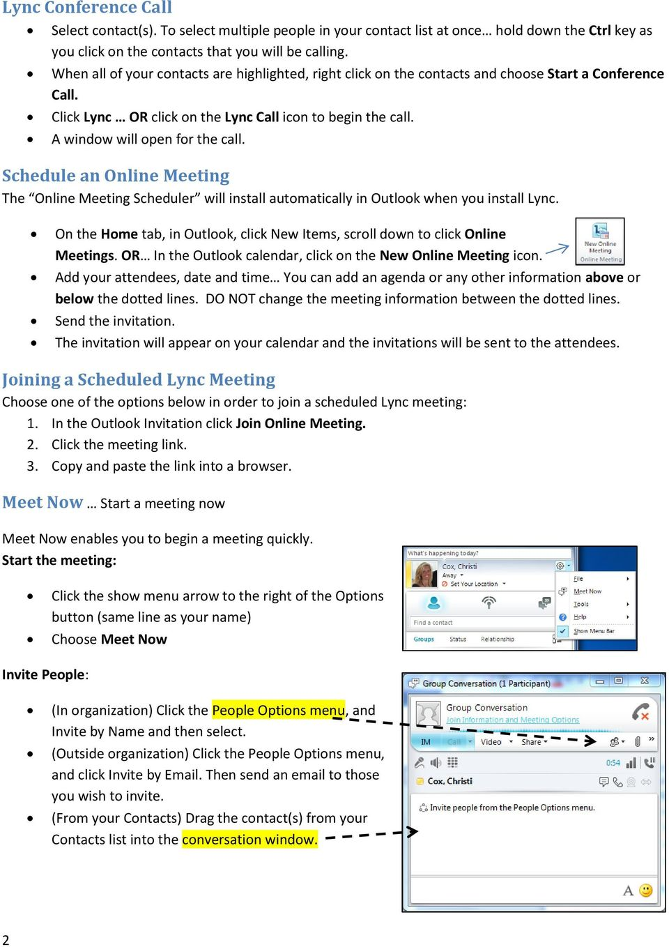 Schedule an Online Meeting The Online Meeting Scheduler will install automatically in Outlook when you install Lync. On the Home tab, in Outlook, click New Items, scroll down to click Online Meetings.