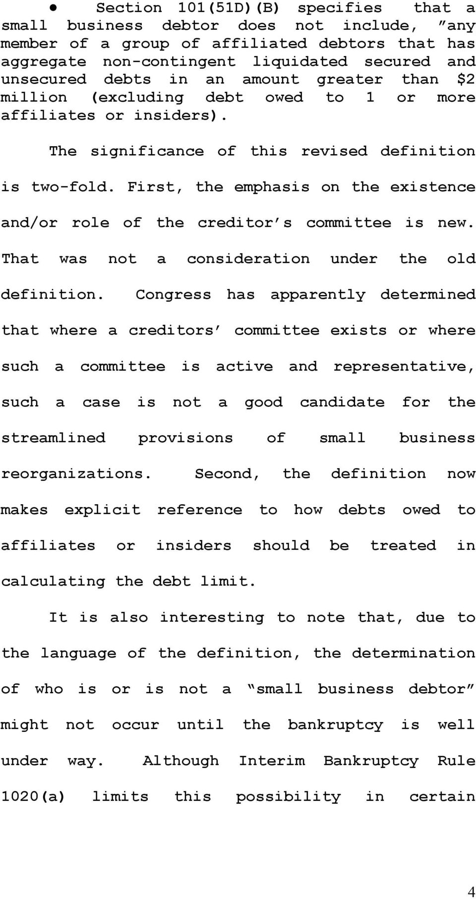 First, the emphasis on the existence and/or role of the creditor s committee is new. That was not a consideration under the old definition.
