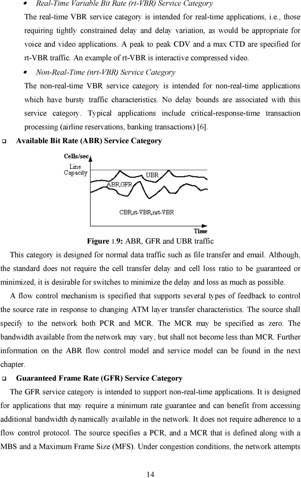 Non-Real-Time (nrt-vbr) Service Category The non-real-time VBR service category is intended for non-real-time applications which have bursty traffic characteristics.