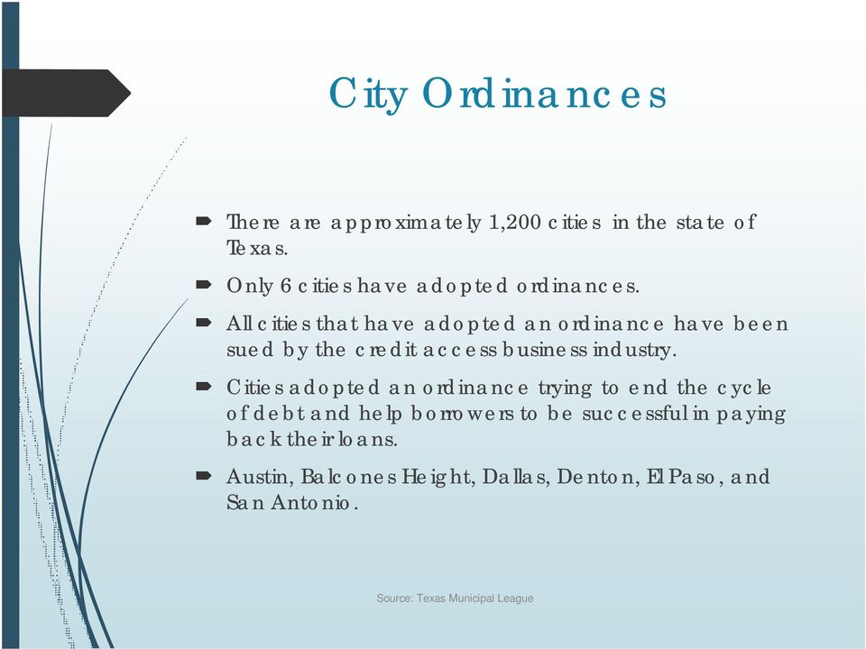 All cities that have adopted an ordinance have been sued by the credit access business industry.