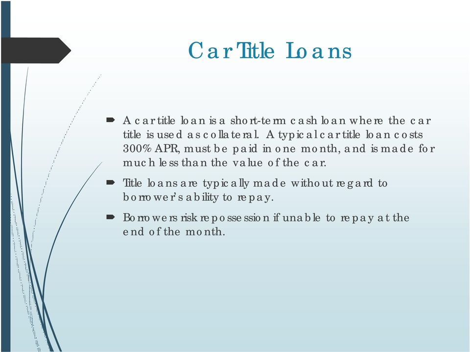 A typical car title loan costs 300% APR, must be paid in one month, and is made for much