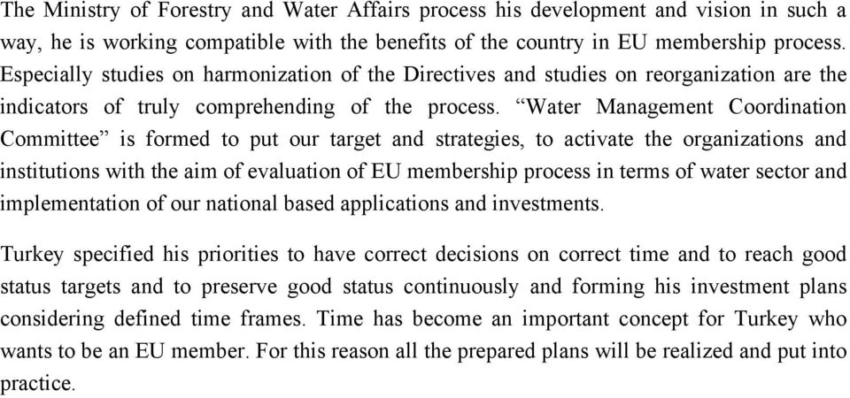 Water Management Coordination Committee is formed to put our target and strategies, to activate the organizations and institutions with the aim of evaluation of EU membership process in terms of