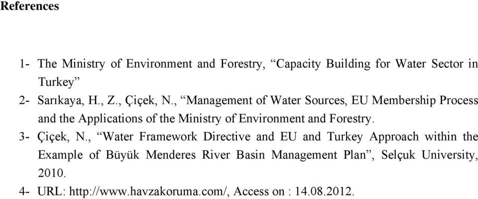 , Management of Water Sources, EU Membership Process and the Applications of the Ministry of Environment and