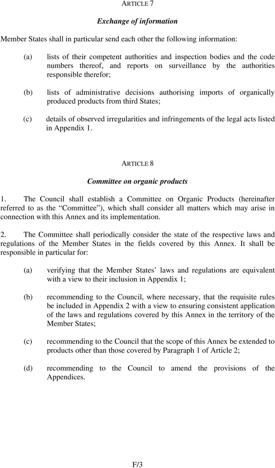 observed irregularities and infringements of the legal acts listed in Appendix 1. ARTICLE 8 Committee on organic products 1.