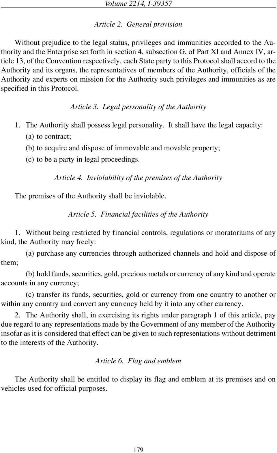13, of the Convention respectively, each State party to this Protocol shall accord to the Authority and its organs, the representatives of members of the Authority, officials of the Authority and