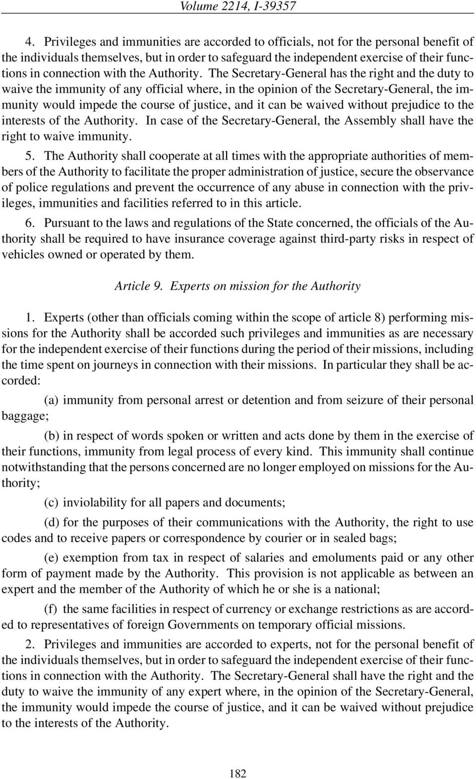 The Secretary-General has the right and the duty to waive the immunity of any official where, in the opinion of the Secretary-General, the immunity would impede the course of justice, and it can be