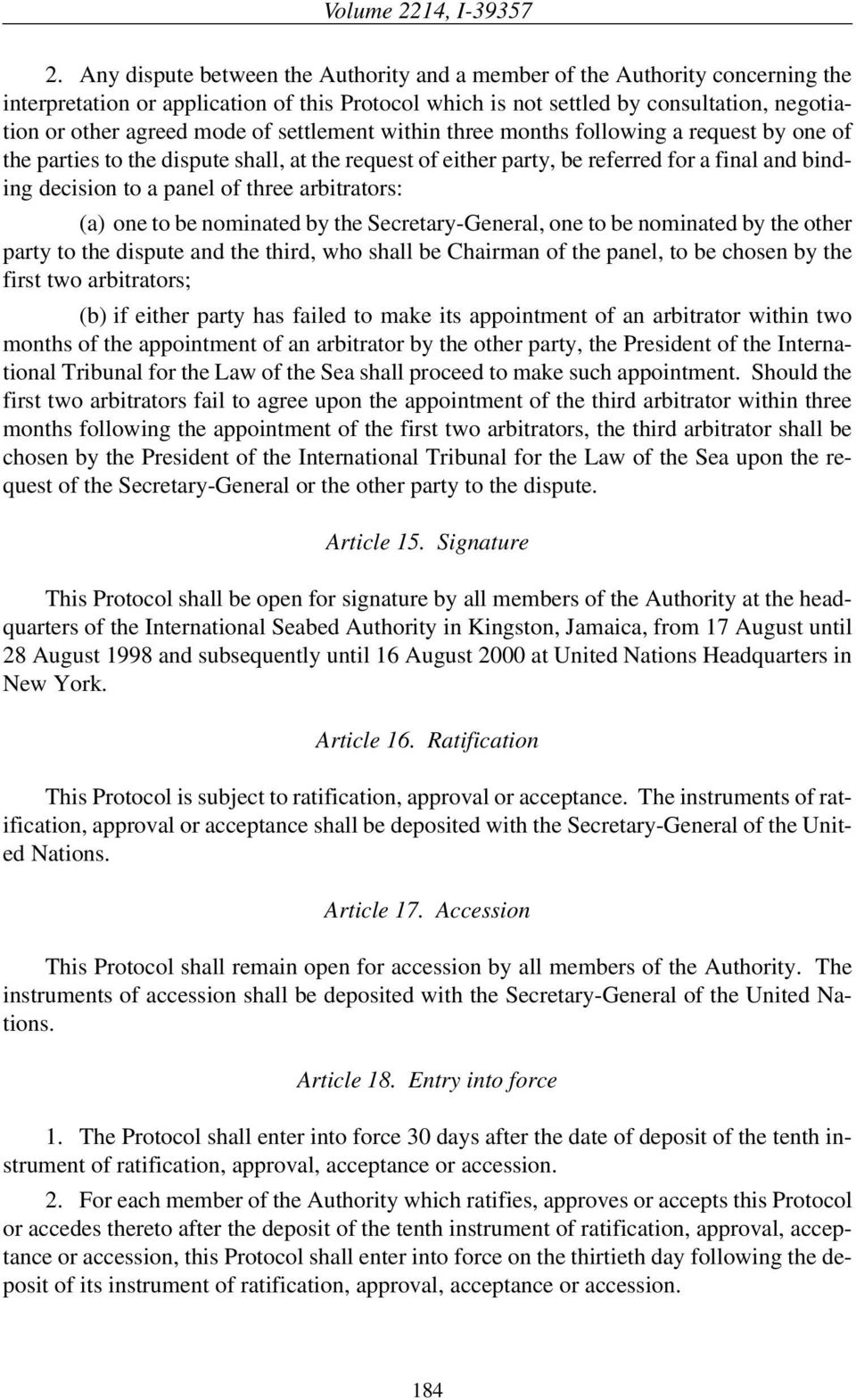 arbitrators: (a) one to be nominated by the Secretary-General, one to be nominated by the other party to the dispute and the third, who shall be Chairman of the panel, to be chosen by the first two