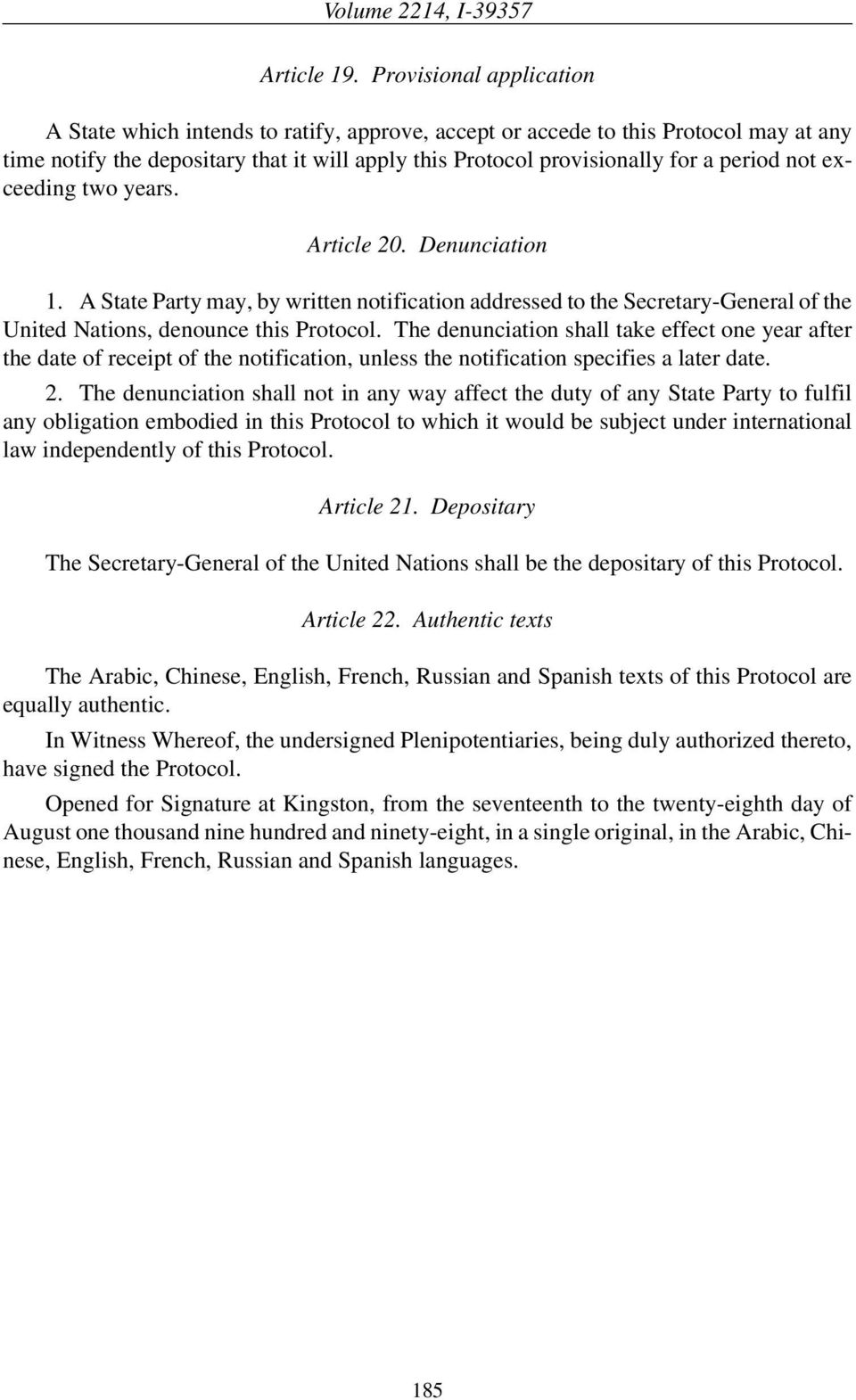 not exceeding two years. Article 20. Denunciation 1. A State Party may, by written notification addressed to the Secretary-General of the United Nations, denounce this Protocol.