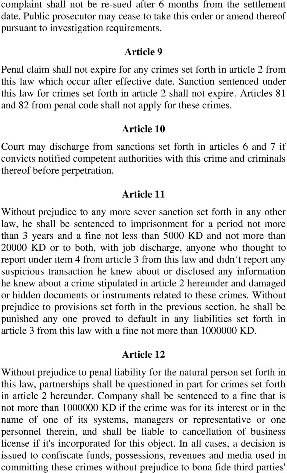 Sanction sentenced under this law for crimes set forth in article 2 shall not expire. Articles 81 and 82 from penal code shall not apply for these crimes.