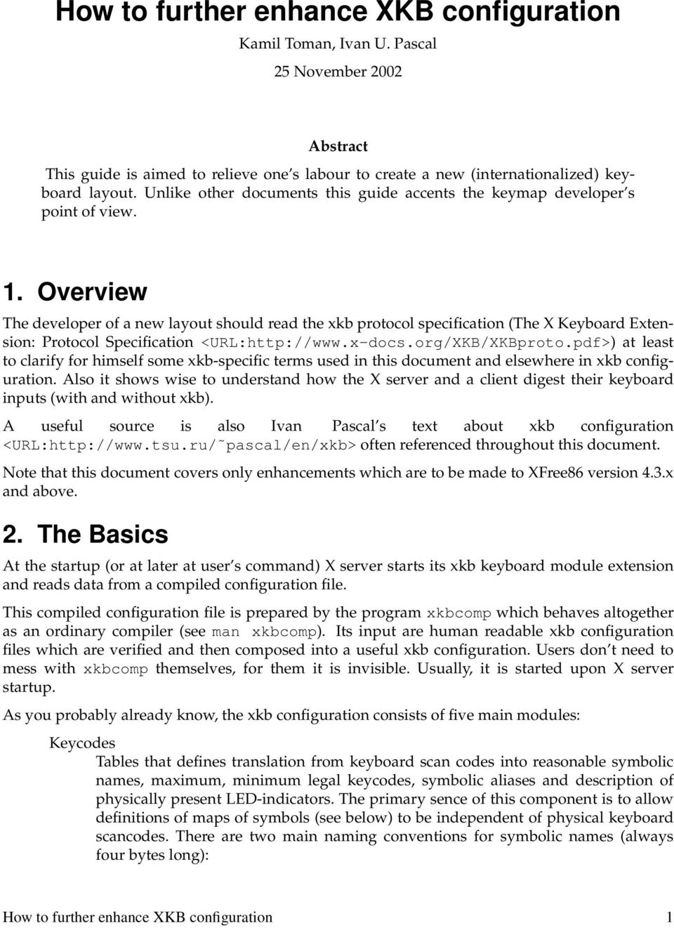 Overview The developer of a new layout should read the xkb protocol specification (The X Keyboard Extension: Protocol Specification <URL:http://www.x-docs.org/XKB/XKBproto.