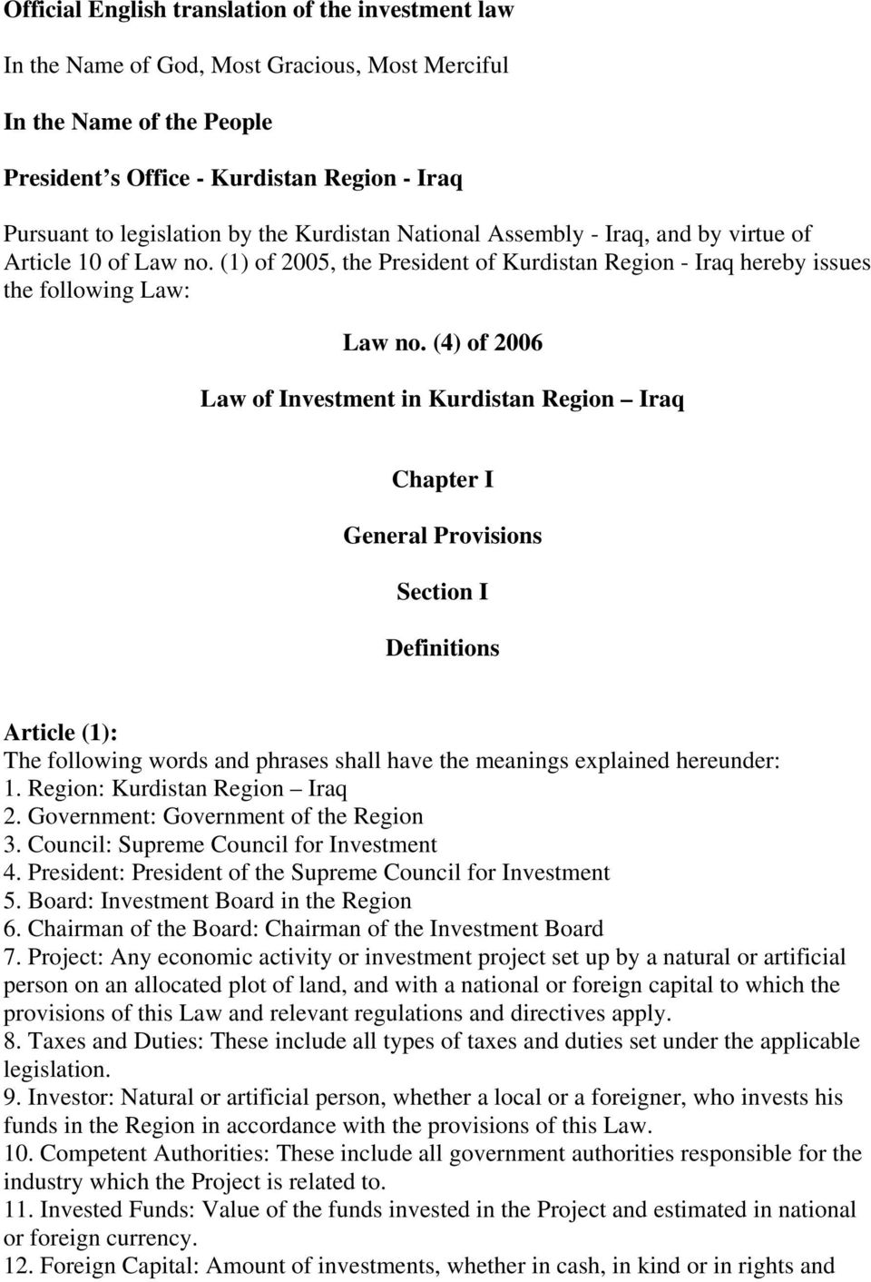 (4) of 2006 Law of Investment in Kurdistan Region Iraq Chapter I General Provisions Section I Definitions Article (1): The following words and phrases shall have the meanings explained hereunder: 1.