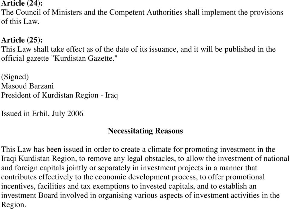 """ (Signed) Masoud Barzani President of Kurdistan Region - Iraq Issued in Erbil, July 2006 Necessitating Reasons This Law has been issued in order to create a climate for promoting investment in the"
