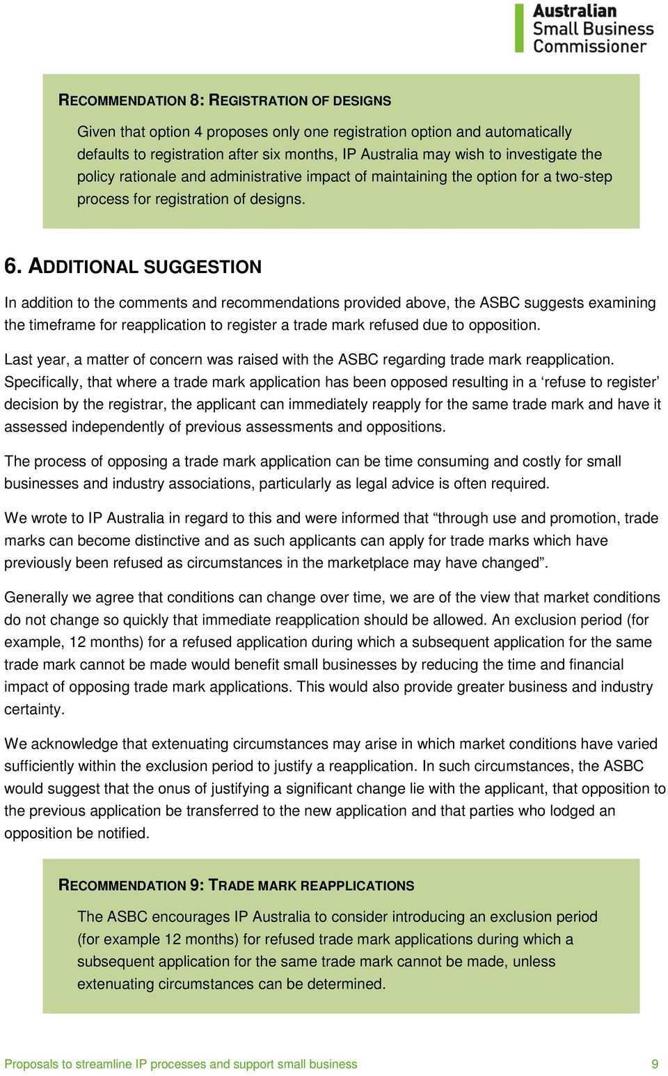 ADDITIONAL SUGGESTION In addition to the comments and recommendations provided above, the ASBC suggests examining the timeframe for reapplication to register a trade mark refused due to opposition.