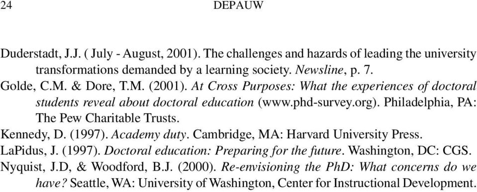 Philadelphia, PA: The Pew Charitable Trusts. Kennedy, D. (1997). Academy duty. Cambridge, MA: Harvard University Press. LaPidus, J. (1997). Doctoral education: Preparing for the future.