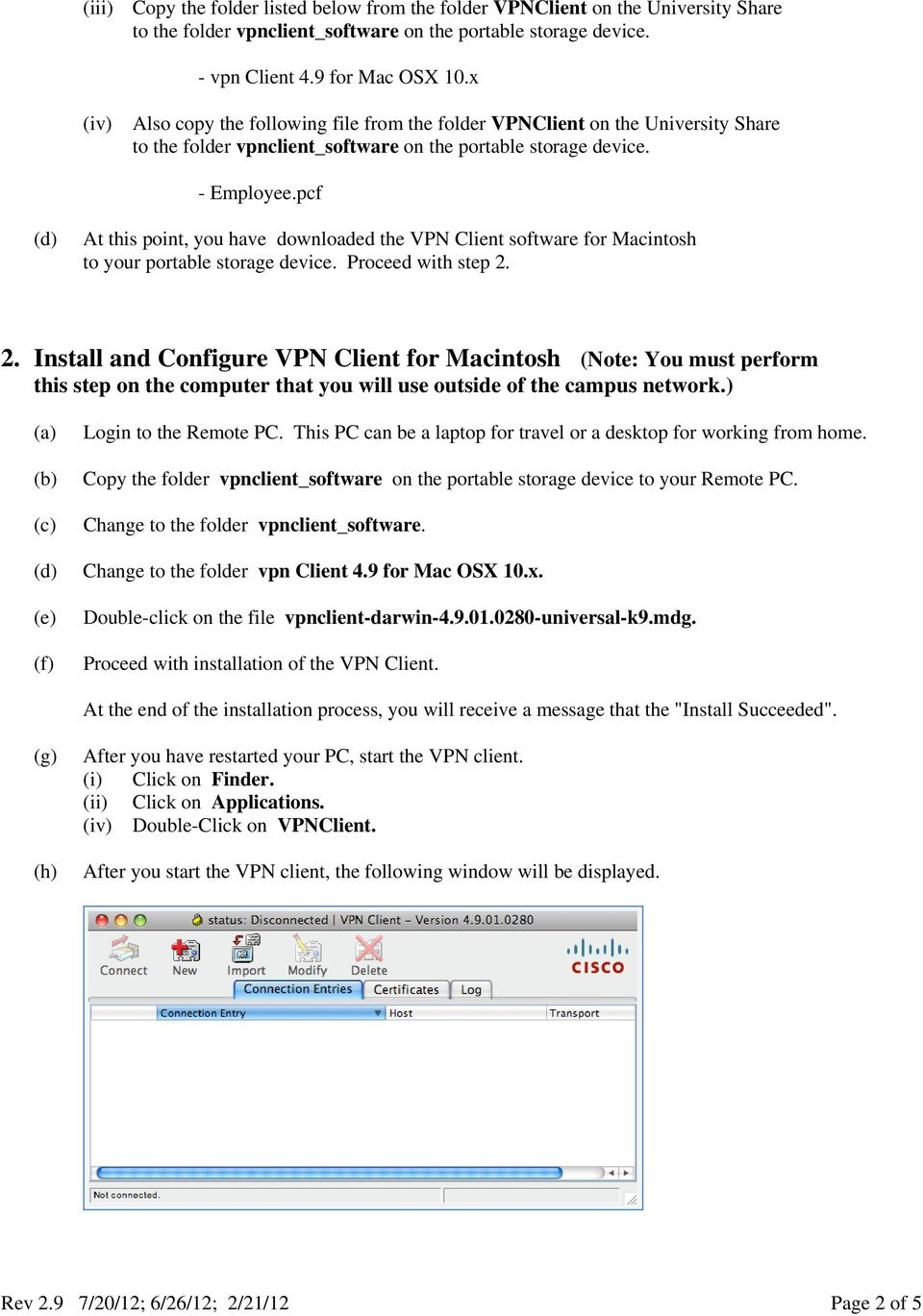 pcf At this point, you have downloaded the VPN Client software for Macintosh to your portable storage device. Proceed with step 2.
