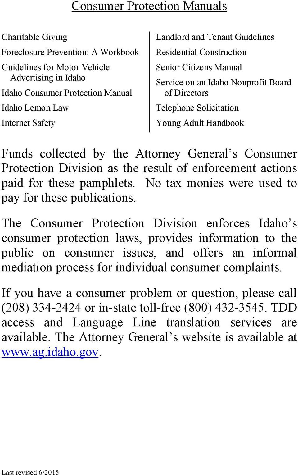 Attorney General s Consumer Protection Division as the result of enforcement actions paid for these pamphlets. No tax monies were used to pay for these publications.