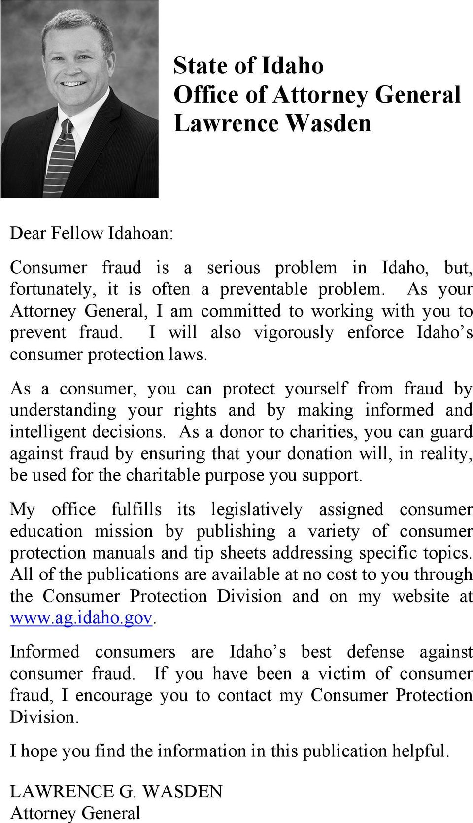 As a consumer, you can protect yourself from fraud by understanding your rights and by making informed and intelligent decisions.