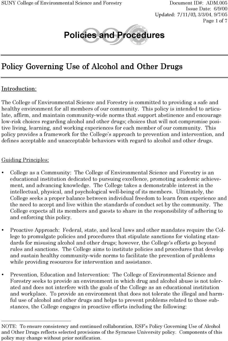 This policy is intended to articulate, affirm, and maintain community-wide norms that support abstinence and encourage low-risk choices regarding alcohol and other drugs; choices that will not