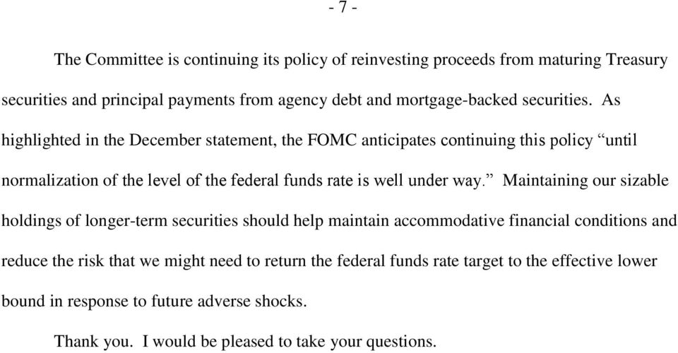 As highlighted in the December statement, the FOMC anticipates continuing this policy until normalization of the level of the federal funds rate is well under way.