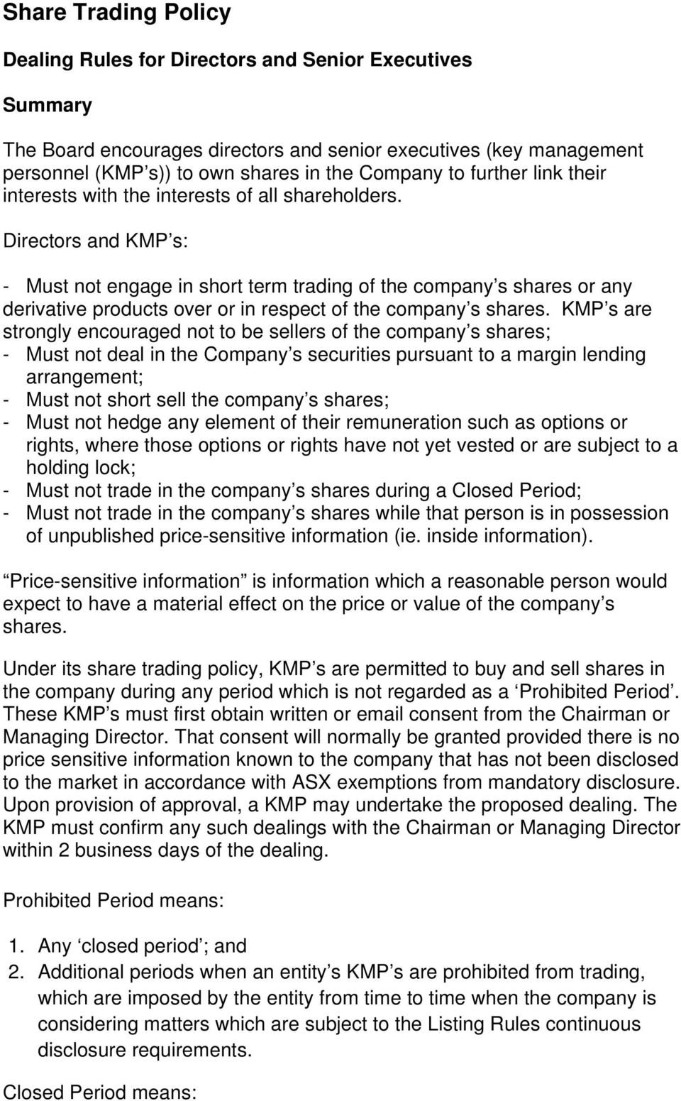 Directors and KMP s: - Must not engage in short term trading of the company s shares or any derivative products over or in respect of the company s shares.
