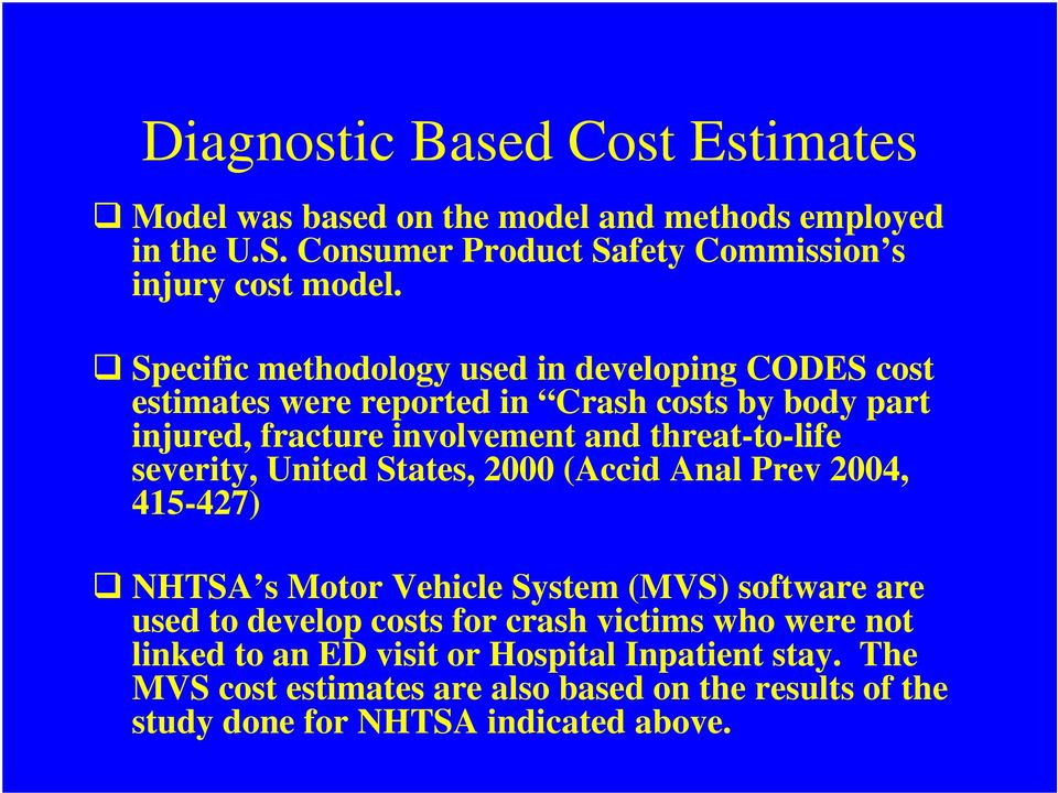 severity, United States, 2000 (Accid Anal Prev 2004, 415-427) NHTSA s Motor Vehicle System (MVS) software are used to develop costs for crash victims