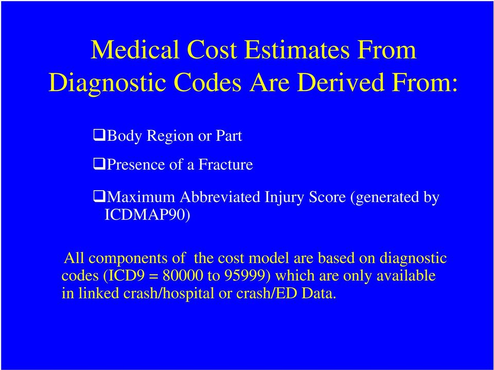 ICDMAP90) All components of the cost model are based on diagnostic codes (ICD9