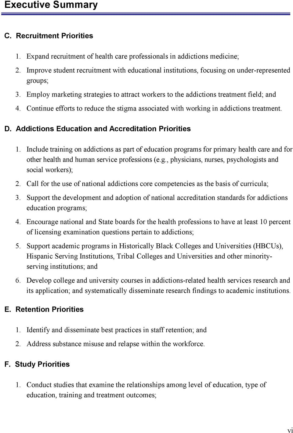 Continue efforts to reduce the stigma associated with working in addictions treatment. D. Addictions Education and Accreditation Priorities 1.