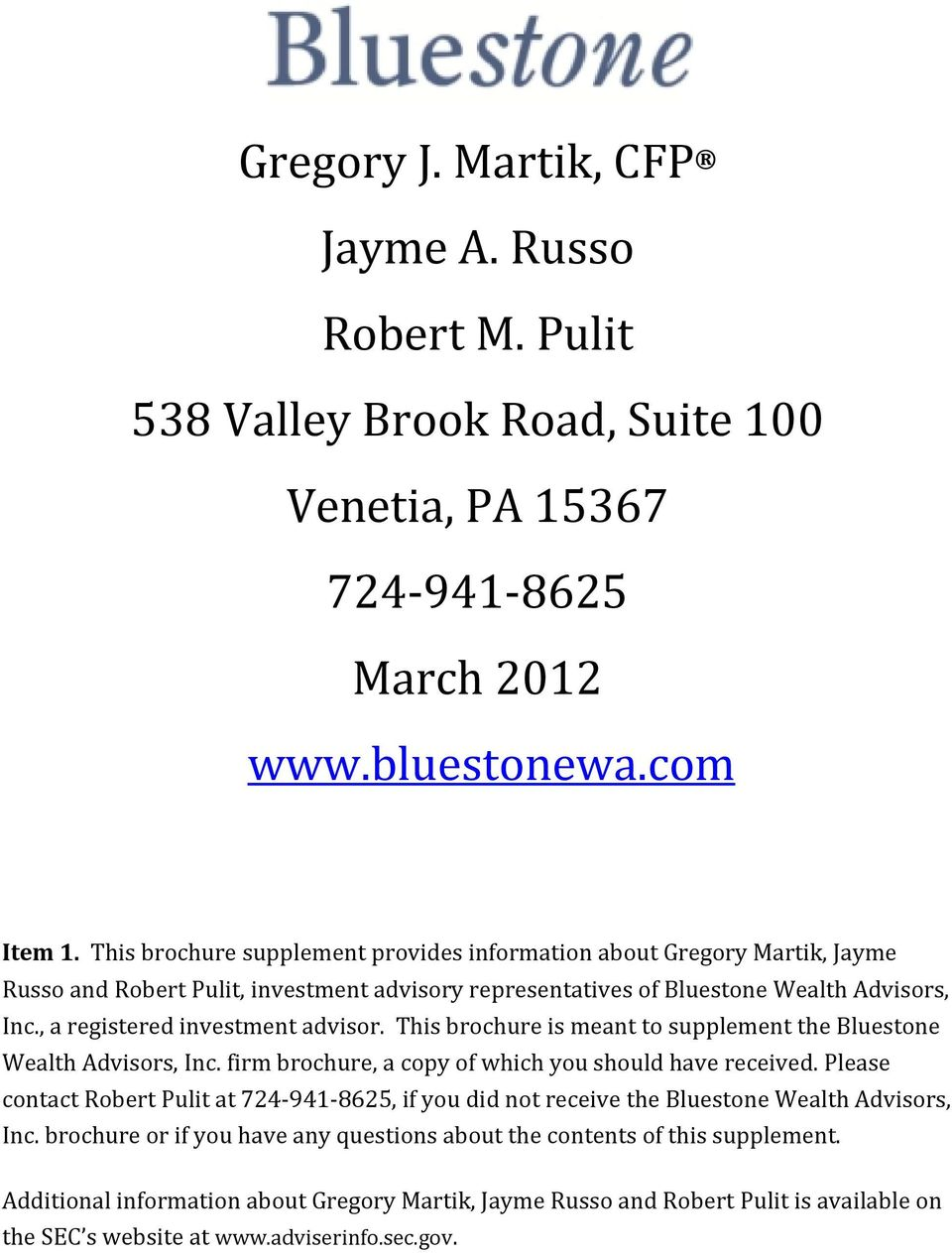 , a registered investment advisor. This brochure is meant to supplement the Bluestone Wealth Advisors, Inc. firm brochure, a copy of which you should have received.