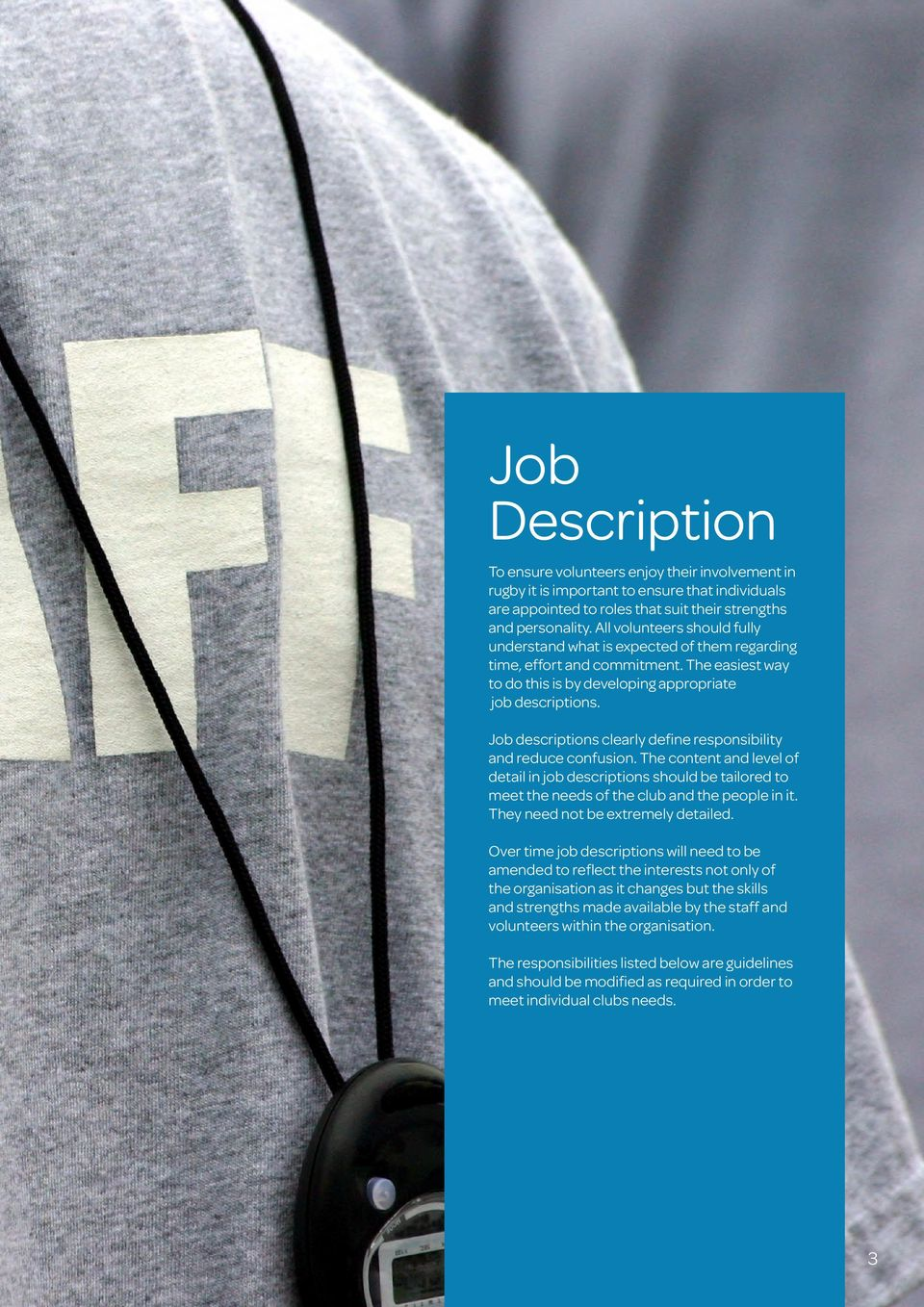 Job descriptions clearly define responsibility and reduce confusion. The content and level of detail in job descriptions should be tailored to meet the needs of the club and the people in it.