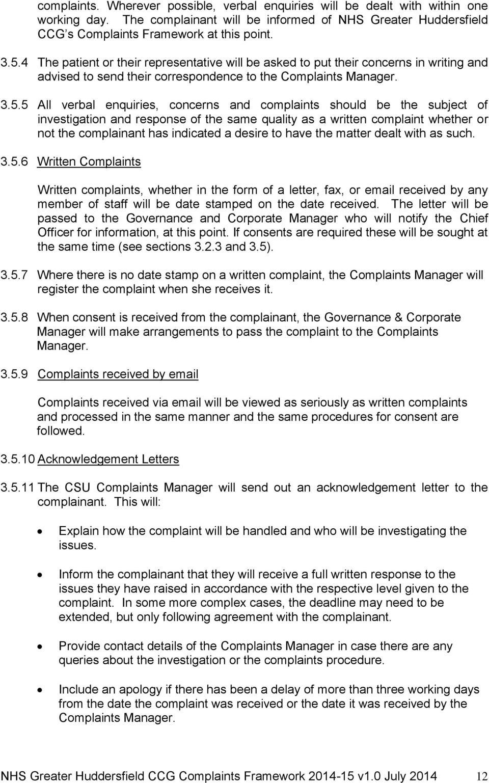 5 All verbal enquiries, concerns and complaints should be the subject of investigation and response of the same quality as a written complaint whether or not the complainant has indicated a desire to
