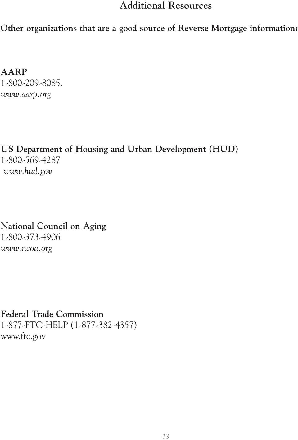 org US Department of Housing and Urban Development (HUD) 1-800-569-4287 www.hud.