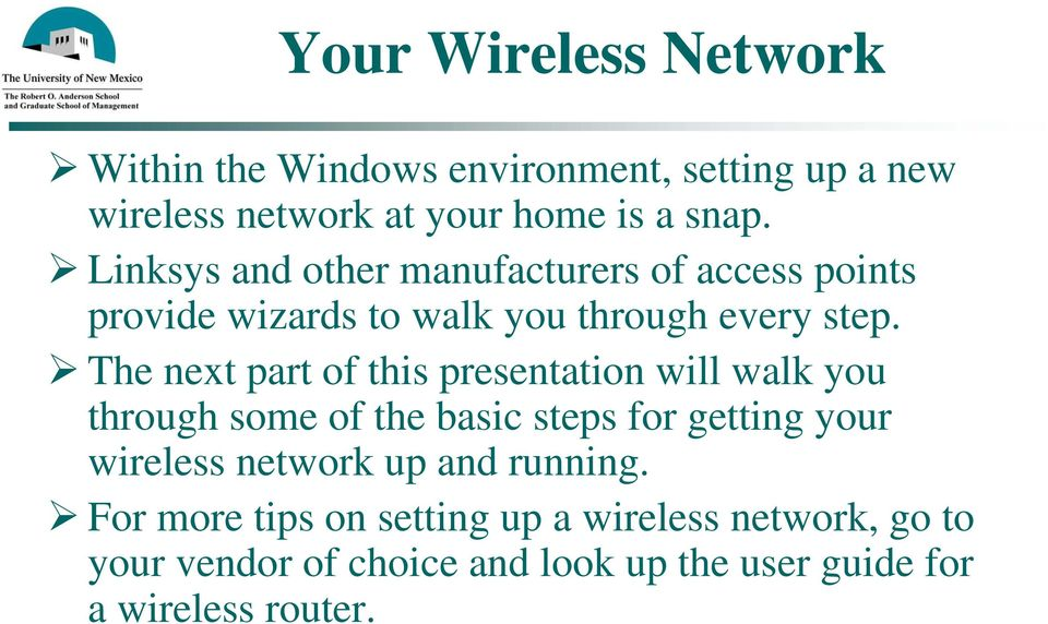 The next part of this presentation will walk you through some of the basic steps for getting your wireless network