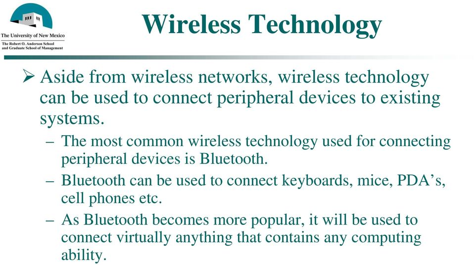 The most common wireless technology used for connecting peripheral devices is Bluetooth.