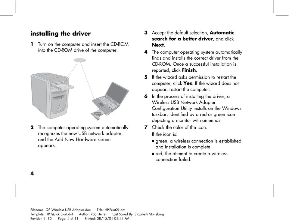 3 Accept the default selection, Automatic search for a better driver, and click Next. 4 The computer operating system automatically finds and installs the correct driver from the CD-ROM.