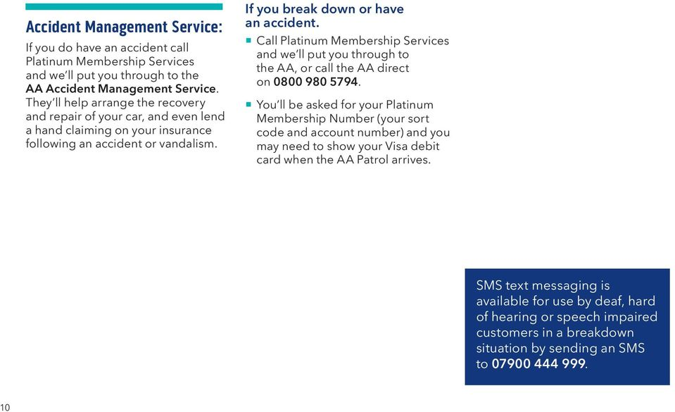 Call Platinum Membership Services and we ll put you through to the AA, or call the AA direct on 0800 980 5794.