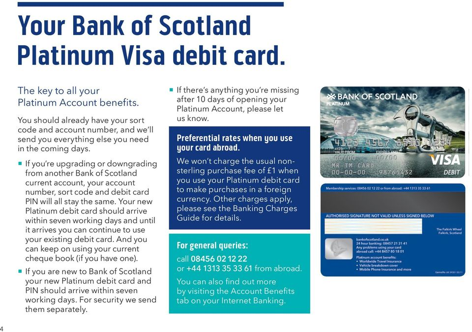 If you re upgrading or downgrading from another Bank of Scotland current account, your account number, sort code and debit card PIN will all stay the same.