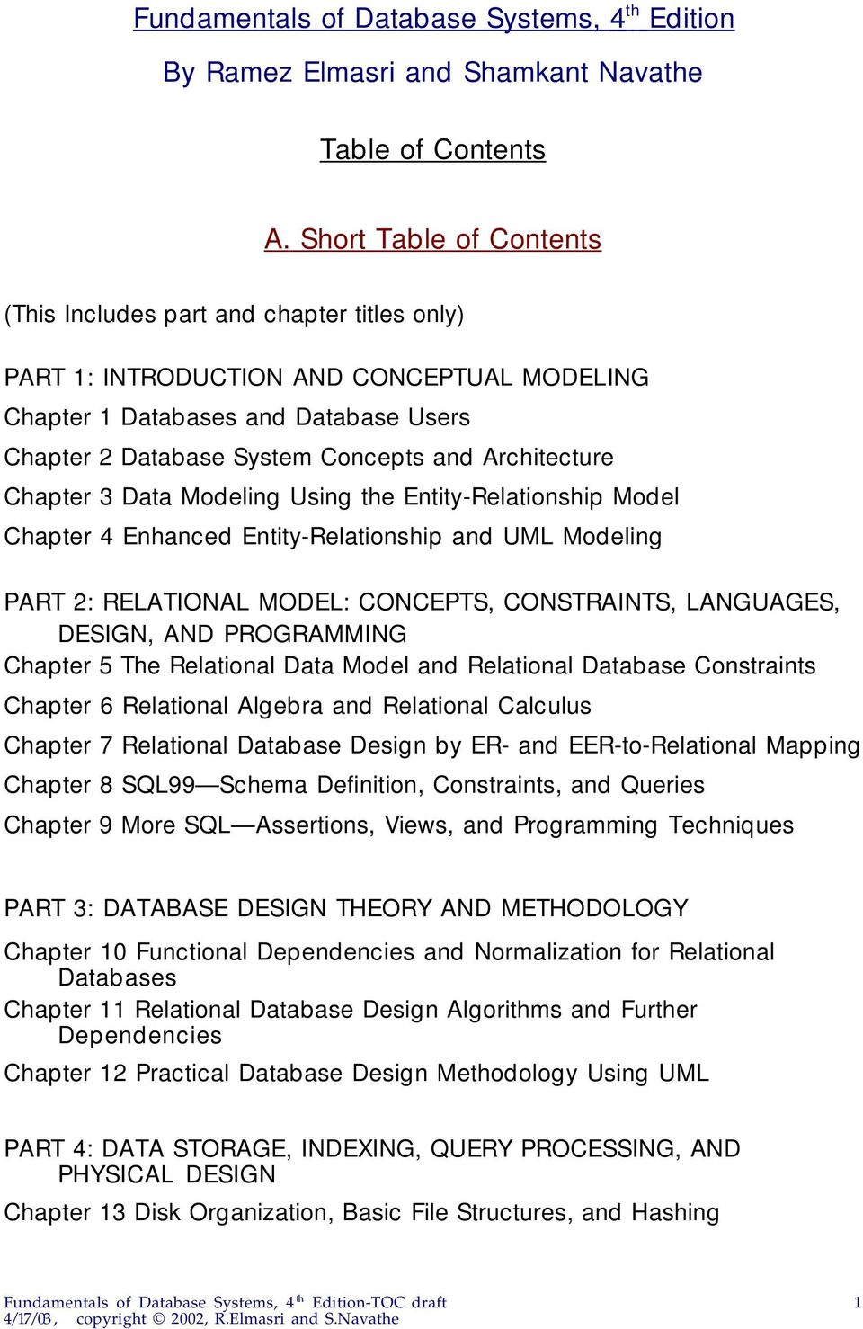 Architecture Chapter 3 Data Modeling Using the Entity-Relationship Model Chapter 4 Enhanced Entity-Relationship and UML Modeling PART 2: RELATIONAL MODEL: CONCEPTS, CONSTRAINTS, LANGUAGES, DESIGN,